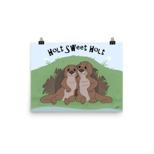 Holt Sweet Holt Matte Poster with two otters sitting in front of their den