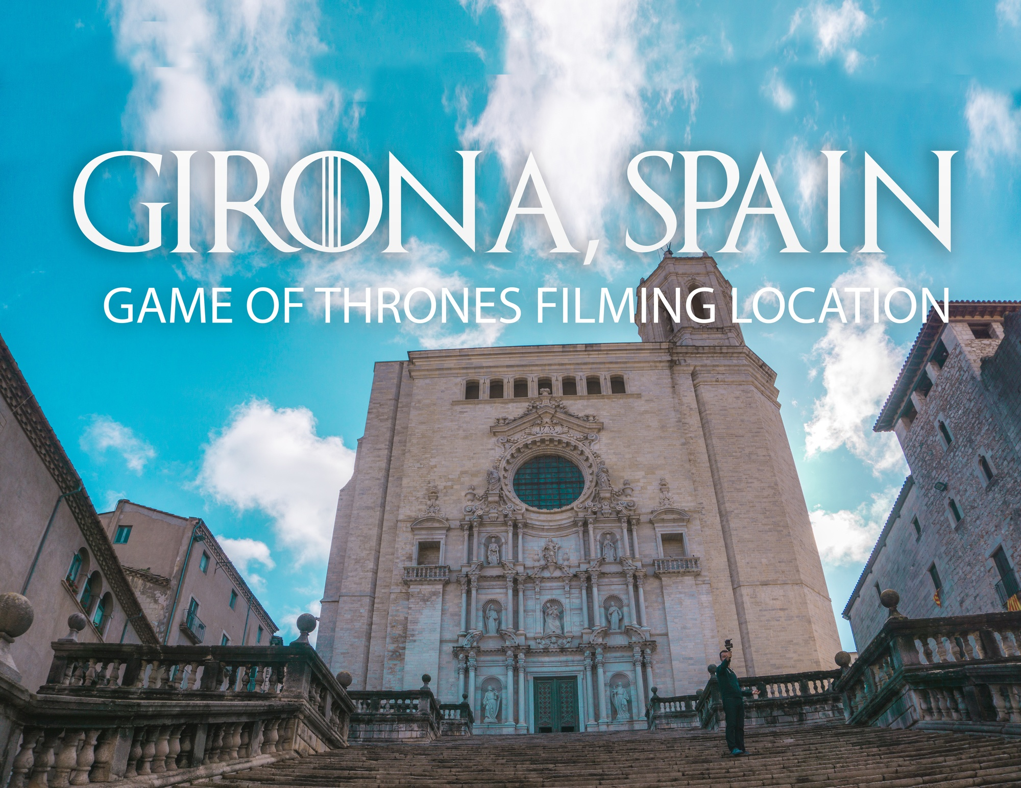 Girona Game Of Thrones Film Location Guide Our Awesome Planet