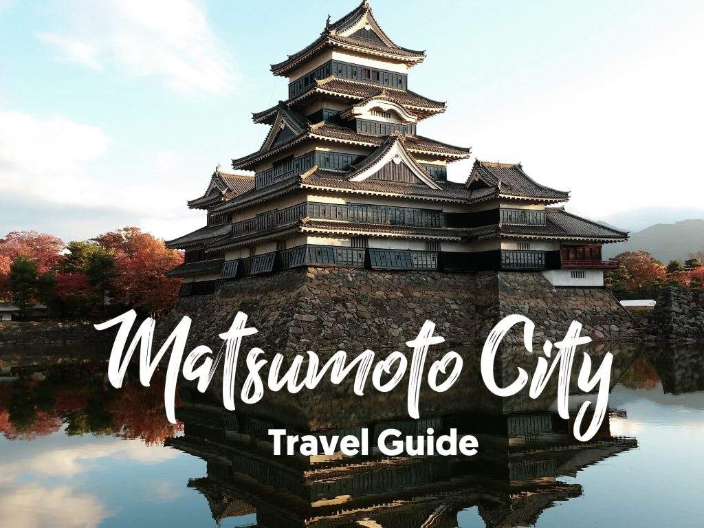 MATSUMOTO CITY GUIDE: TOP 10 ACTIVITIES! • Our Awesome Planet