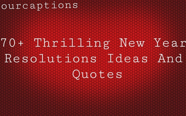 70+ Thrilling New year Resolutions Ideas and Quotes