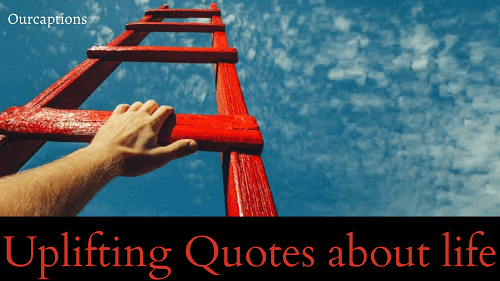 Uplifting Quotes about life