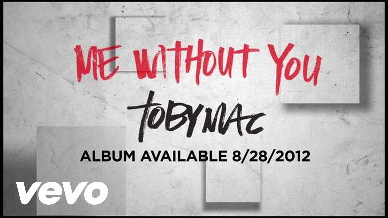 TobyMac – Me Without You (Official Lyric Video)