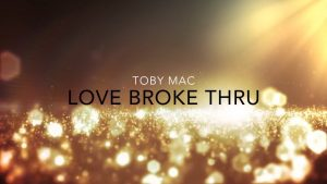 Love Broke Thru Lyric Video – tobyMac