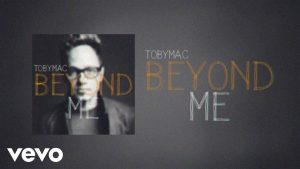 TobyMac – Beyond Me (Lyric Video)