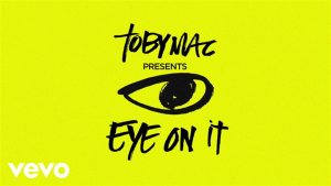 TobyMac – Eye On It (Lyrics)