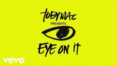 Photo of TobyMac – Eye On It (Lyrics)