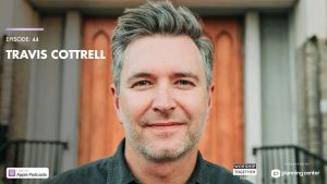 Travis Cottrell (Worship Leader, Beth Moore) // Worship Together Podcast