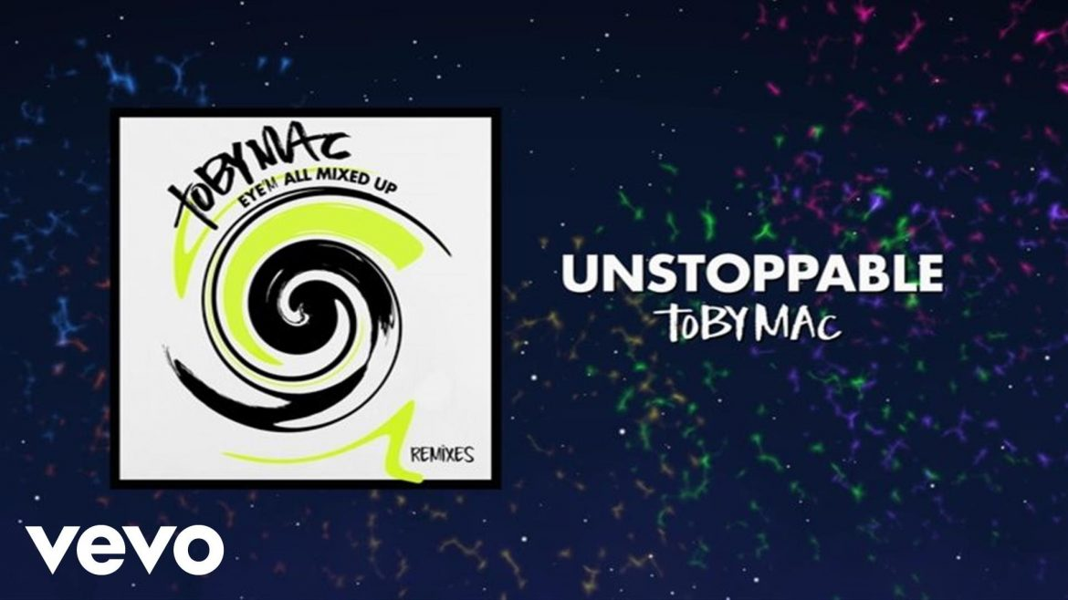TobyMac – Unstoppable (Phenomenon Remix By Soul Glow Activatur/Audio) ft. Blanca