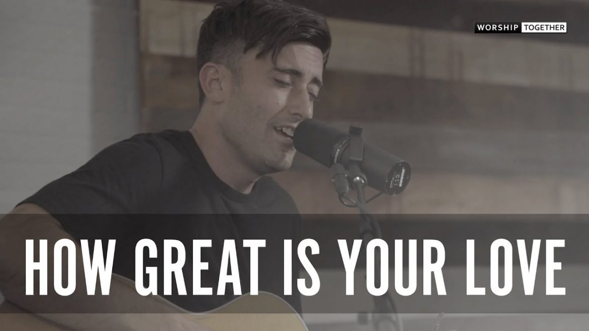 How Great Is Your Love // Phil Wickham // New Song Cafe