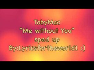 TobyMac-Me without You (Sped Up)