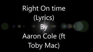 Aaron Cole – Right On Time (feat  TobyMac) (Lyrics)