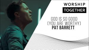 God Is So Good You Are Worthy // Pat Barrett // New Song Cafe