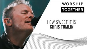 How Sweet It Is // Chris Tomlin // New Song Cafe