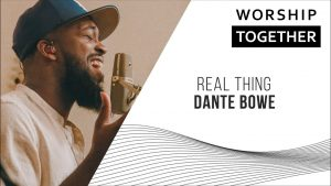 Real thing // Dante Bowe // New Song Cafe