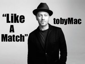 TobyMac – Like A Match (Lyrics)