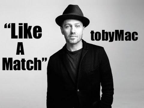 TobyMac – Like A Match (Lyrics)