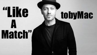Photo of TobyMac – Like A Match (Lyrics)