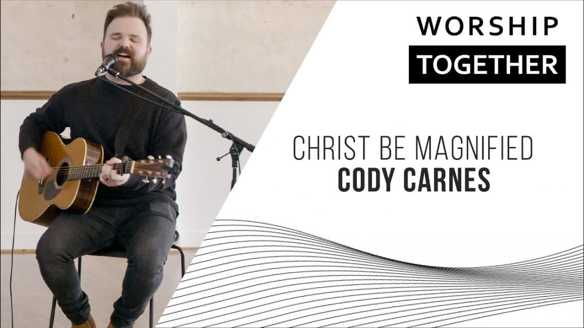 Cody Carnes // Christ Be Magnified // New Song Cafe