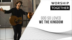 God So Loved // We The Kingdom // New Song Cafe