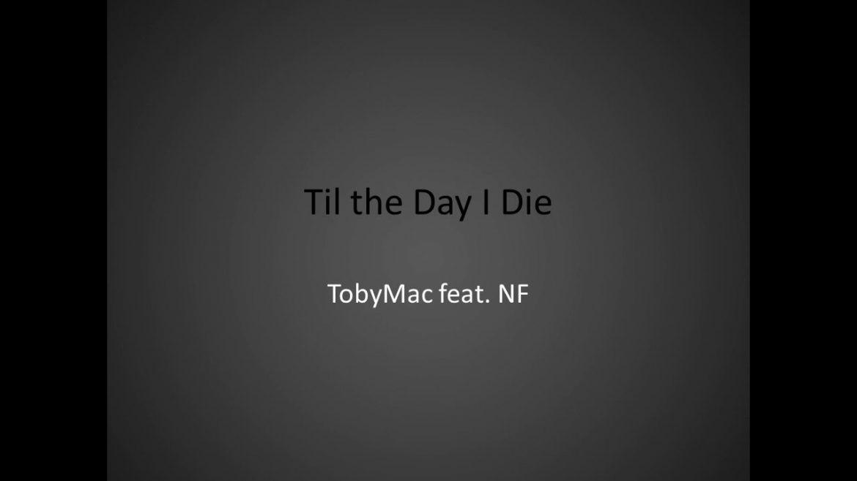 TobyMac – Til the Day I Die (Lyrics)