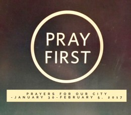 Pray First: Prayers For Our City January 30-February 5, 2017
