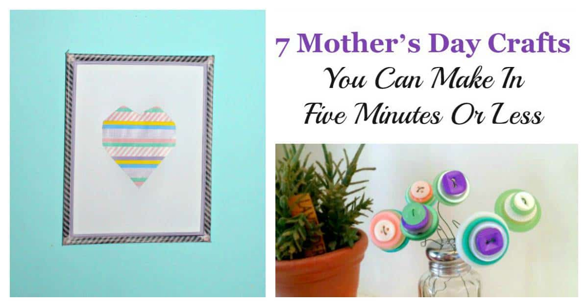 7 Mothers Day Crafts You Can Make In Five Minutes Or Less