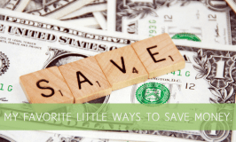 My Favorite Little Ways to Save Money.