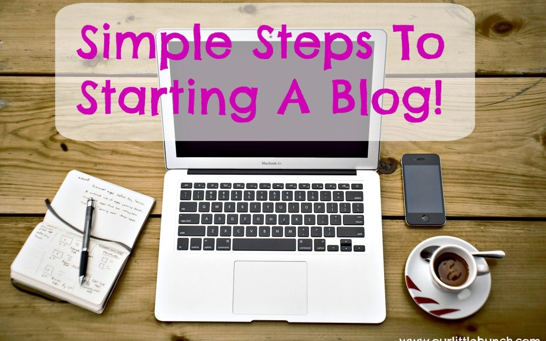 The Simple Steps To Starting A Blog!