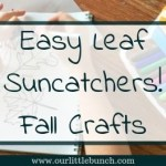 Easy Leaf Suncatchers – Fall Crafts