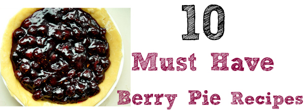 10 Must Have Berry Pie Recipes