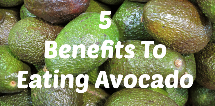5 Benefits To Eating Avocado