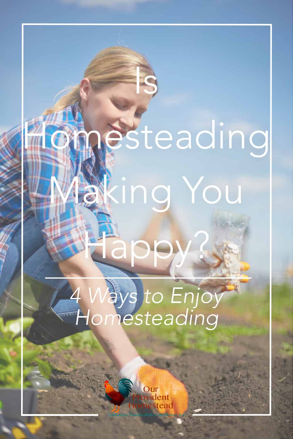 Is homesteading making you happy? Click here to discuss how doing homesteading your own way will keep you from being frustrated and giving up. #homesteading #homesteader #homestead