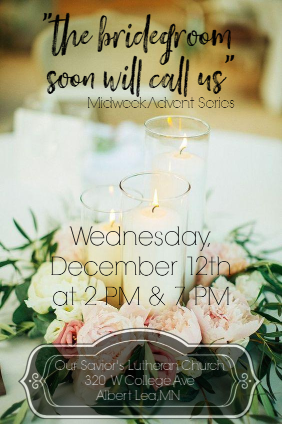 """The Bridegroom Soon Will Call Us"" - Midweek Advent Series Wednesday, December 12th at 2PM & 7PM"