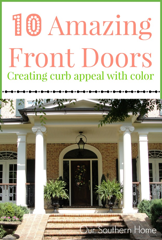 10 Amazing Front Door To Create Curb Appeal With Color By Our Southern Home