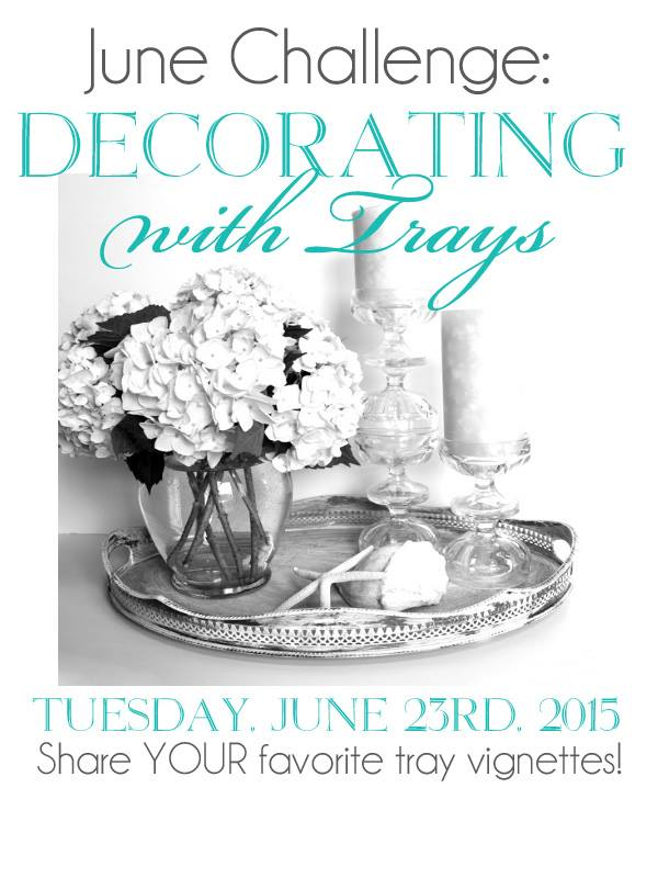 June's monthly challenge is Decorating with Trays! Join top bloggers share their tray ideas!