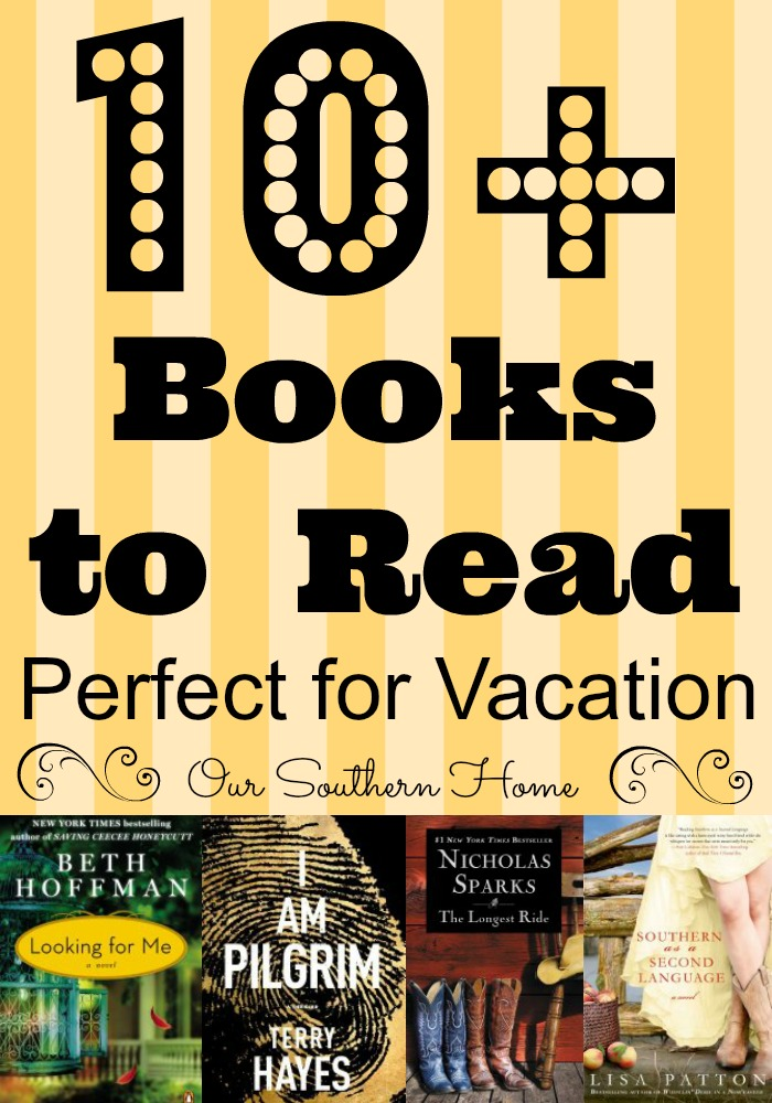 10+ can't put down books perfect for vacation via Our Southern Home #summerreads