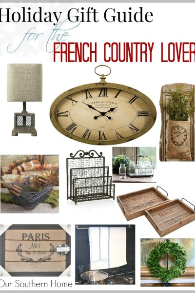 Gift Guide for the French Country Lover from Our Southern Home