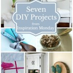 7 DIY Projects from the features of Inspiration Monday link party. Join is weekly for inspiration!