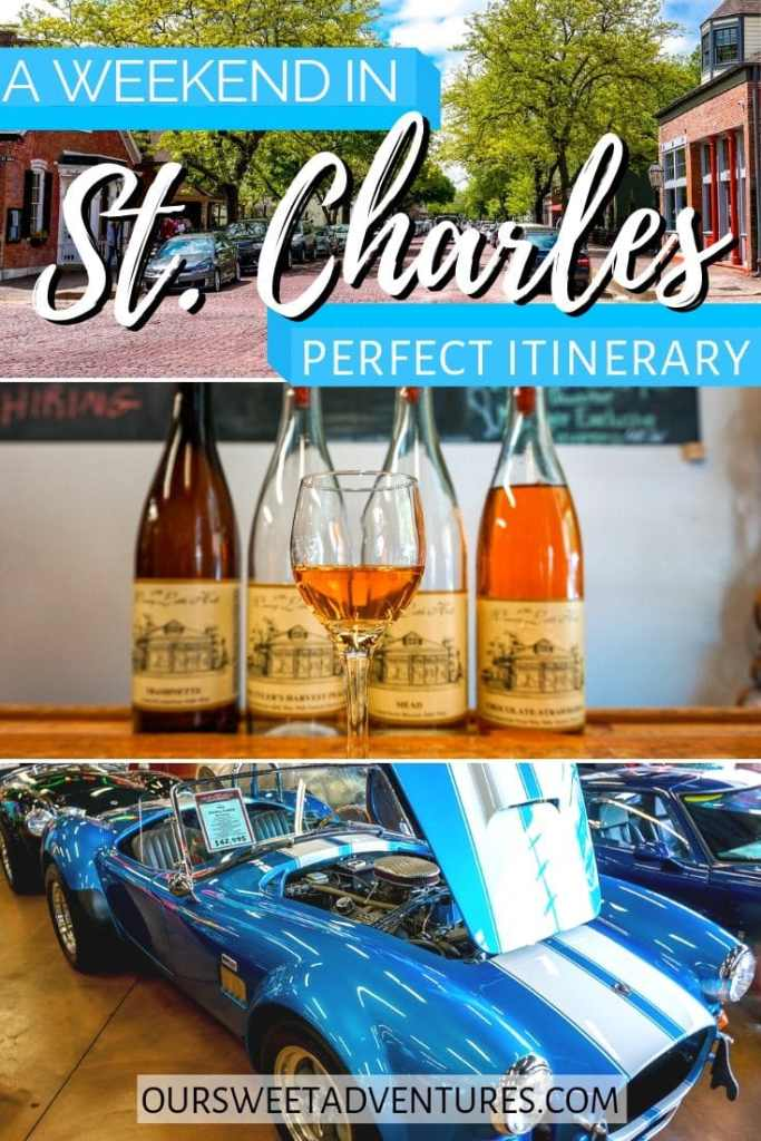 """A collage of three photos. Top photo is a street with historic buildings. Middle photo is a wine glass and four bottle of wine in the background/ Bottom photo is a blue Shelby Cobra convertible. Text overlay """"A weekend in St. Charles - perfect itinerary"""""""