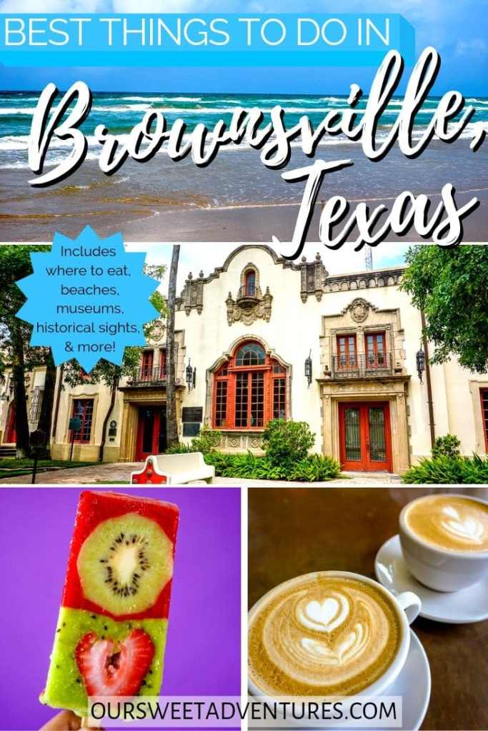"A four photo collage. Top photo is a beach with waves. Middle photo is a Spanish colonial building. Bottom left photo is a fruit popsicle. Bottom right is a latte with a heart flower foam. Text overlay, ""Best things to do in Brownsville, Texas. Includes where to eat, beaches, museums, historical sights & more."""