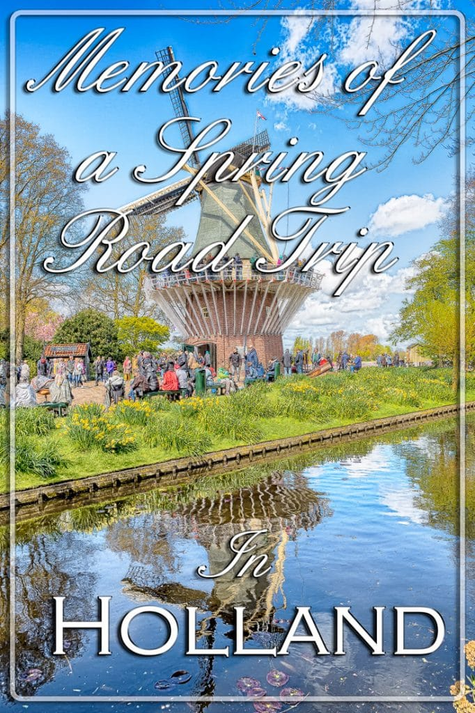 Memories of a Spring Road Trip in Holland, Netherlands