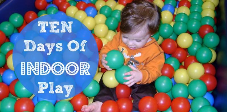 Ten Days of Indoor Play