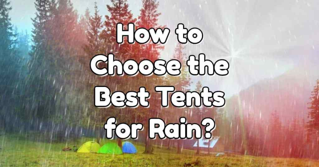 how-to-choose-the-best-tents-for-rain