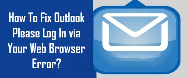 Fix Outlook Please Log In Via Your Web Browser Error