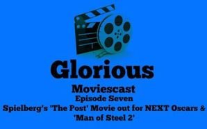 Glorious Moviescast 7 – 'The Post' & 'Man of Steel…