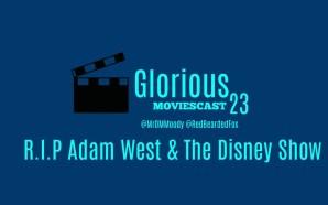 GMC 23 – R.I.P Adam West & The Disney Show