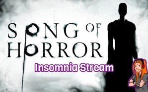 Insomnia Stream – Song of Horror