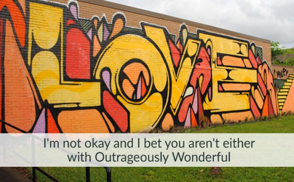 I'm not okay with Outrageously Wonderful