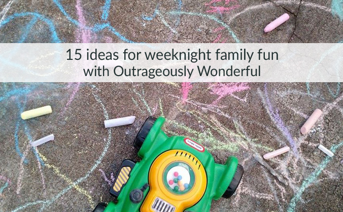 15 ideas for weeknight family fun with Outrageously Wonderful. Weeknight family fun can be difficult to fit in our busy lives. These 15 ideas take minimal setup and can be done with things you have around the house.