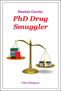 Damian Garcia: PhD Drug Smuggler book cover